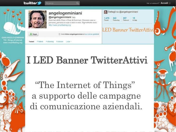 "Internet of Thigs: i Display TwitterAttiviI LED Banner TwitterAttivi ""The Internet of Things""a supporto delle campagnedi c..."