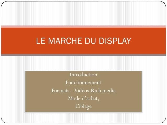IntroductionFonctionnementFormats –Vidéos-Rich mediaMode d'achat,CiblageLE MARCHE DU DISPLAY