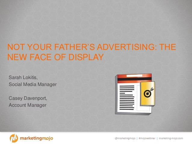 NOT YOUR FATHER'S ADVERTISING: THENEW FACE OF DISPLAY SARAH LOKITIS, SOCIAL MEDIA MANAGER CASEY DAVENPORT,              @S...