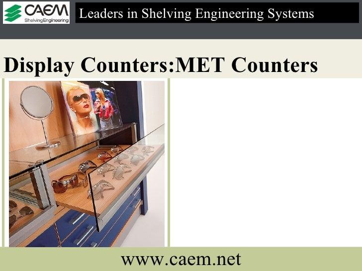 Display Counters:MET Counters   Leaders in Shelving Engineering Systems  www.caem.net