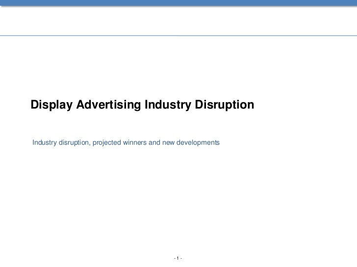 Display Advertising Industry DisruptionIndustry disruption, projected winners and new developments                        ...