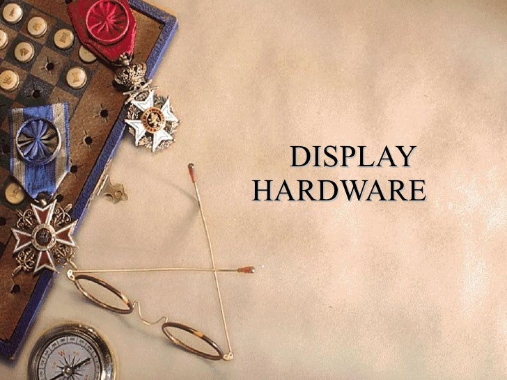 Display Hardware
