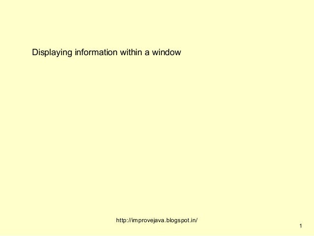 Displaying information within a window                     http://improvejava.blogspot.in/                                ...