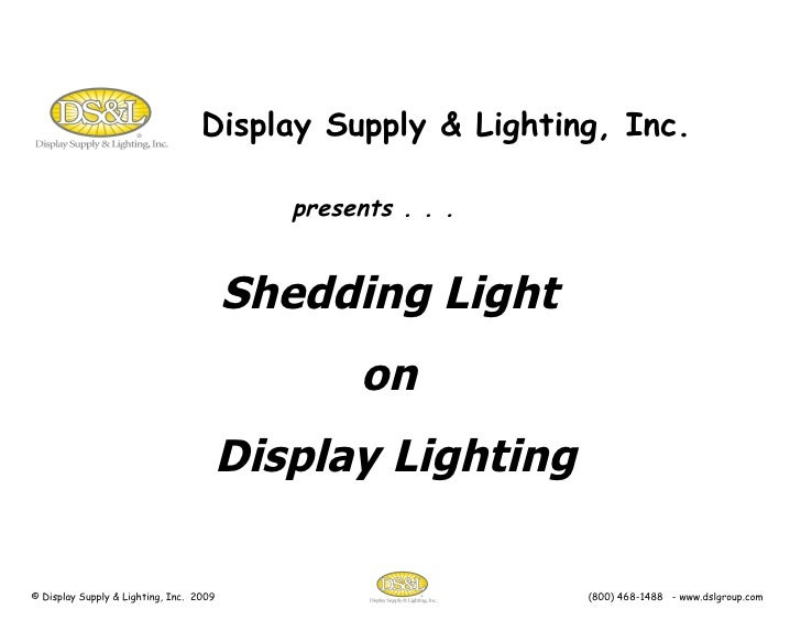 Display Supply & Lighting, Inc. presents . . . Shedding Light  on  Display Lighting © Display Supply & Lighting, Inc.  200...