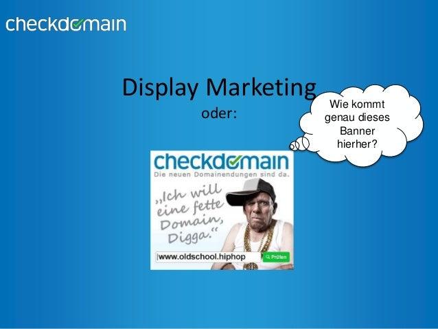 Display Marketing  oder:  Wie kommt  genau dieses  Banner  hierher?