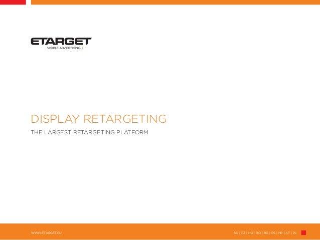 SK | CZ | HU | RO | BG | RS | HR | AT | PLWWW.ETARGET.EUVISIBLE ADVERTISING IDISPLAY RETARGETINGTHE LARGEST RETARGETING PL...