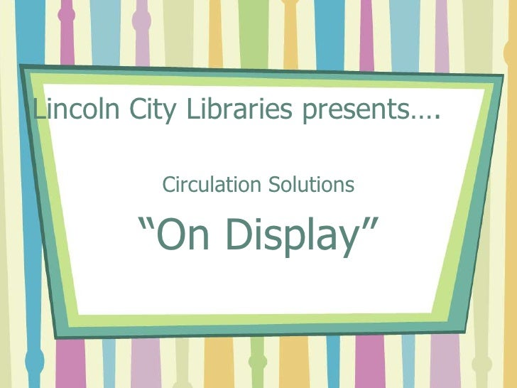 """Lincoln City Libraries presents….<br />Circulation Solutions<br />""""On Display""""<br />"""