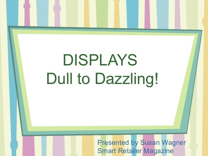 Displays—Dull to Dazzling!