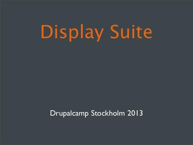 Display Suite @ DrupalCamp Stockholm 2013