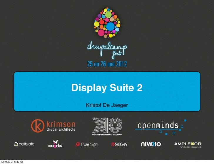 Display Suite 2                      Kristof De JaegerSunday 27 May 12
