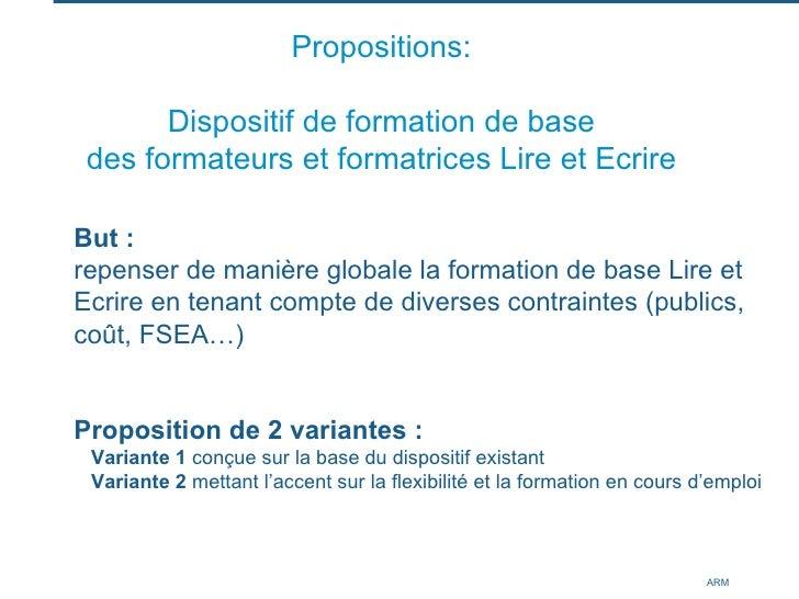 Propositions: Dispositif de formation de base des formateurs et formatrices Lire et Ecrire <ul><li>But : </li></ul><ul><li...