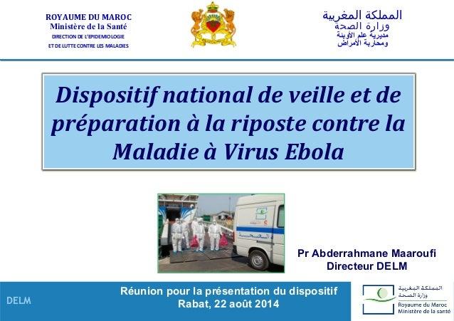DELM Dispositif national de veille et de préparation à la riposte contre la Maladie à Virus Ebola ROYAUME DU MAROC Ministè...