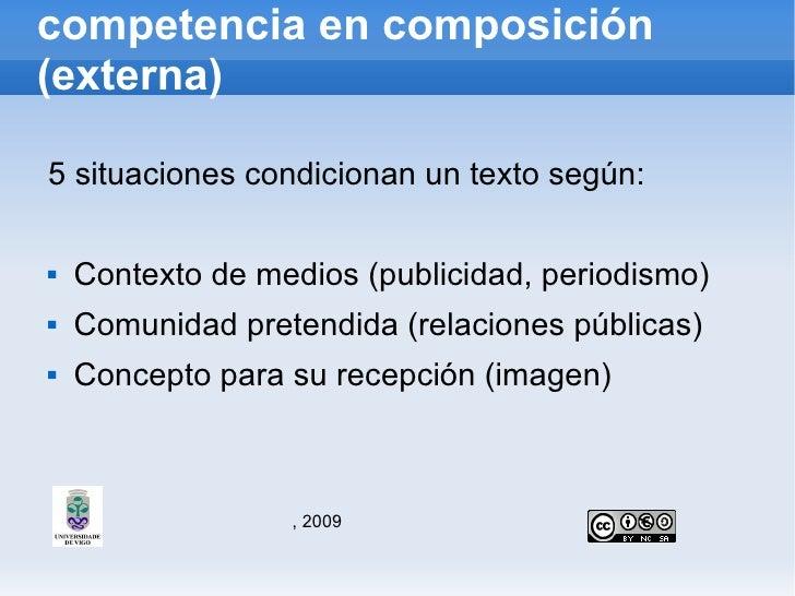 competencia en composición (externa) <ul><li>5 situaciones condicionan un texto según: </li></ul><ul><li>Contexto de medio...