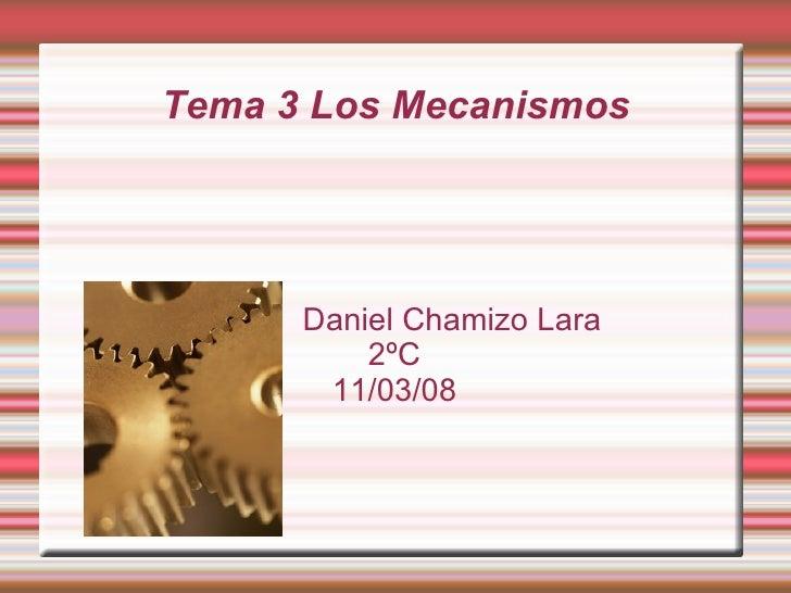 Tema 3 Los Mecanismos Daniel Chamizo Lara 2ºC 11/03/08