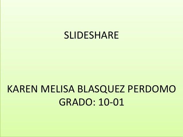 SLIDESHARE KAREN MELISA BLASQUEZ PERDOMO GRADO: 10-01