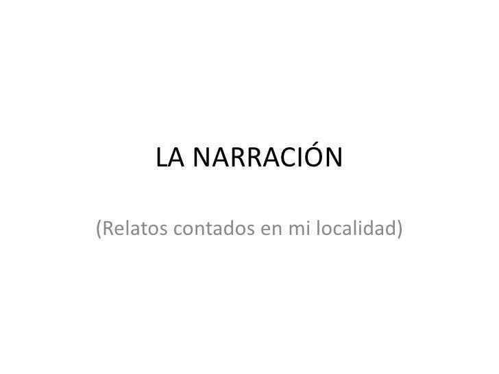 LA NARRACIÓN<br />(Relatos contados en mi localidad)<br />