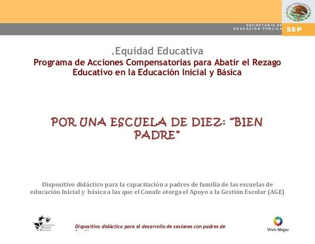 SECRETARÍA DE EDUCACIÓN PÚBLICA  .Equidad Educativa  Programa de Acciones Compensatorias para Abatir el Rezago Educativo e...