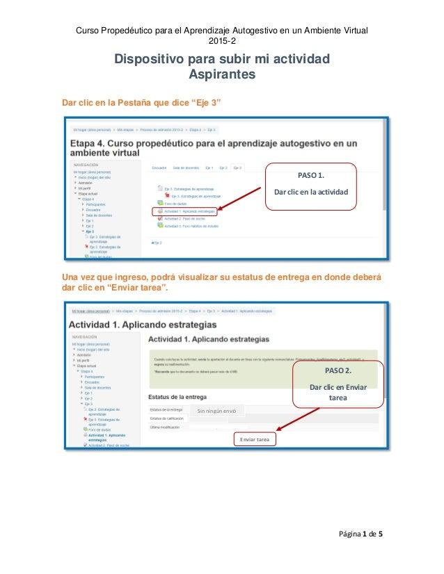 Curso Propedéutico para el Aprendizaje Autogestivo en un Ambiente Virtual 2015-2 Página 1 de 5 Dispositivo para subir mi a...