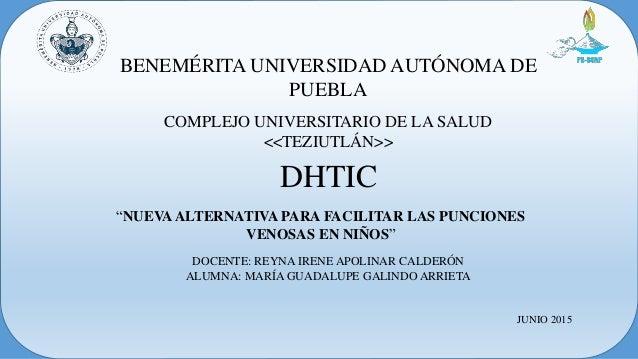 BENEMÉRITA UNIVERSIDAD AUTÓNOMA DE PUEBLA COMPLEJO UNIVERSITARIO DE LA SALUD <<TEZIUTLÁN>> DOCENTE: REYNA IRENE APOLINAR C...