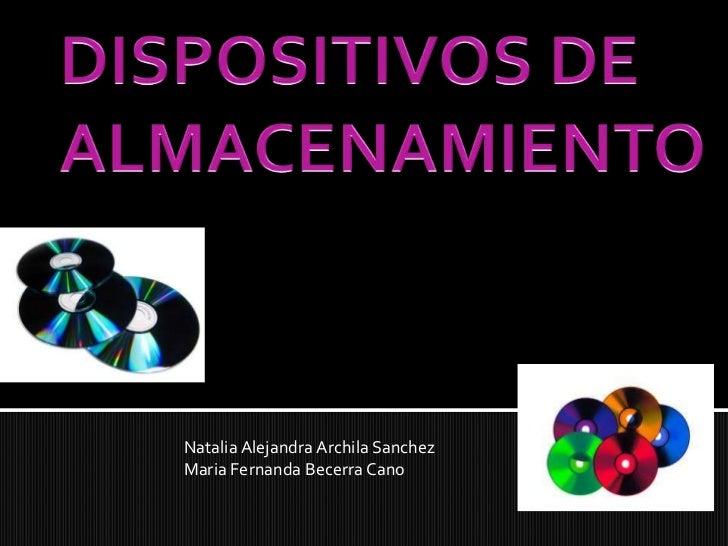 DISPOSITIVOS DE ALMACENAMIENTO<br />Natalia Alejandra ArchilaSanchez<br />Maria Fernanda Becerra Cano<br />