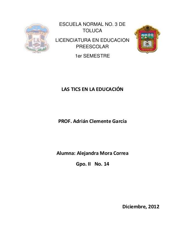 ESCUELA NORMAL NO. 3 DE         TOLUCALICENCIATURA EN EDUCACION       PREESCOLAR       1er SEMESTRE  LAS TICS EN LA EDUCAC...