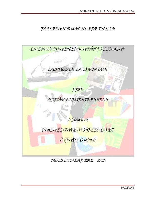 LAS TICS EN LA EDUCACIÓN PREESCOLAR   ESCUELA NORMAL No. 3 DE TOLUCALICENCIATURA EN EDUCACIÓN PREESCOLAR      LAS TICS EN ...
