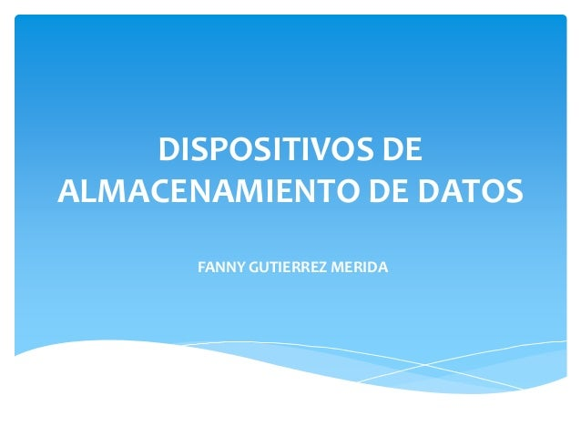 DISPOSITIVOS DE ALMACENAMIENTO DE DATOS FANNY GUTIERREZ MERIDA