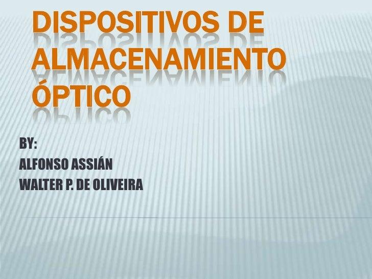 DISPOSITIVOS DE ALMACENAMIENTO ÓPTICO<br />BY:<br />ALFONSO ASSIÁN<br />WALTER P. DE OLIVEIRA<br />