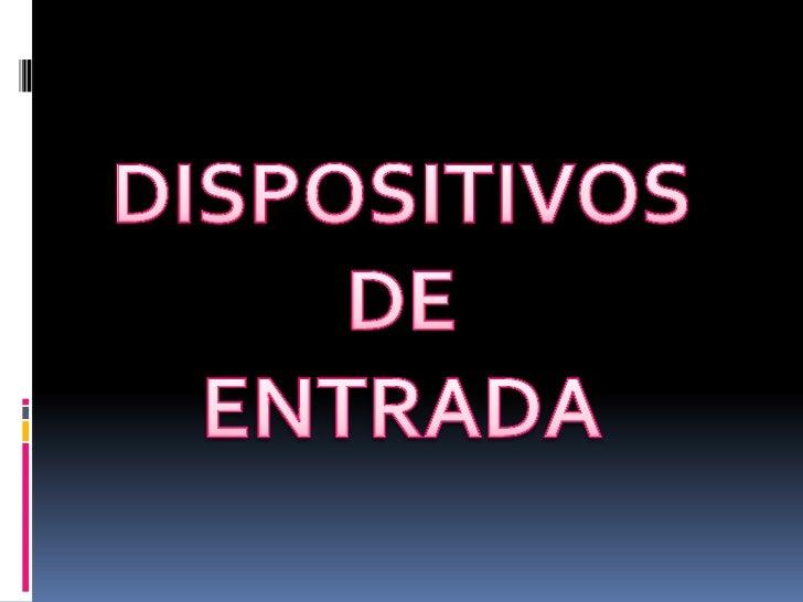 DISPOSITIVOS <br />DE <br />ENTRADA<br />