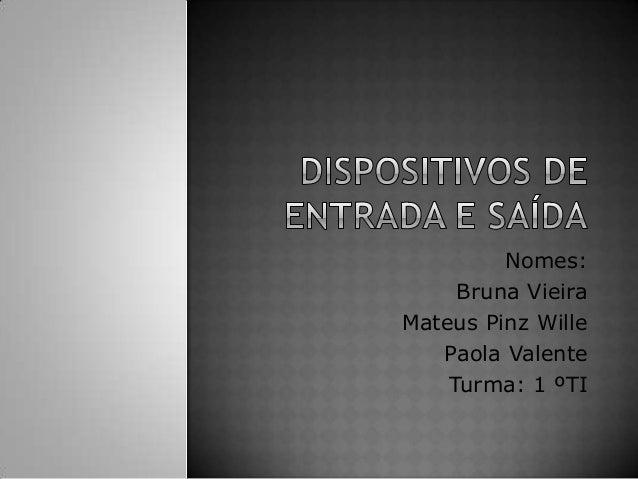 Nomes: Bruna Vieira Mateus Pinz Wille Paola Valente Turma: 1 ºTI