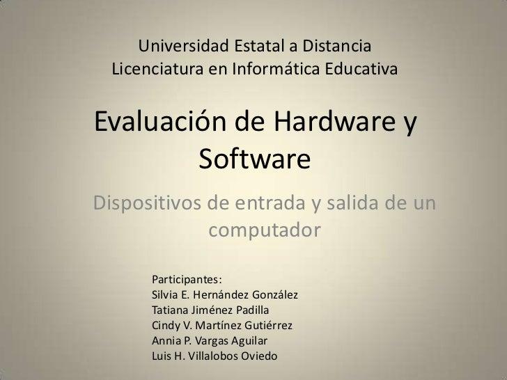 Universidad Estatal a DistanciaLicenciatura en Informática EducativaEvaluación de Hardware y Software<br />Dispositivos de...