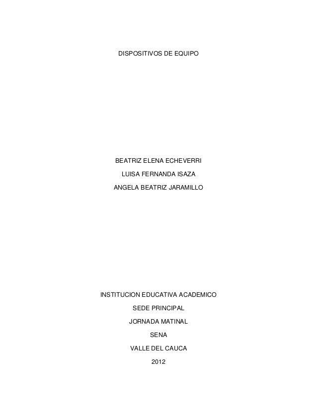 DISPOSITIVOS DE EQUIPO    BEATRIZ ELENA ECHEVERRI     LUISA FERNANDA ISAZA   ANGELA BEATRIZ JARAMILLOINSTITUCION EDUCATIVA...