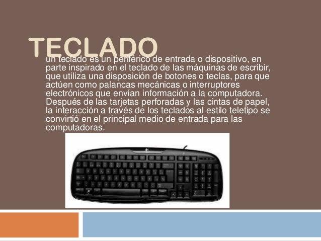 TECLADOun teclado es un periférico de entrada o dispositivo, enparte inspirado en el teclado de las máquinas de escribir,q...