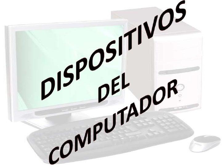 DISPOSITIVOS DELCOMPUTADOR<br />