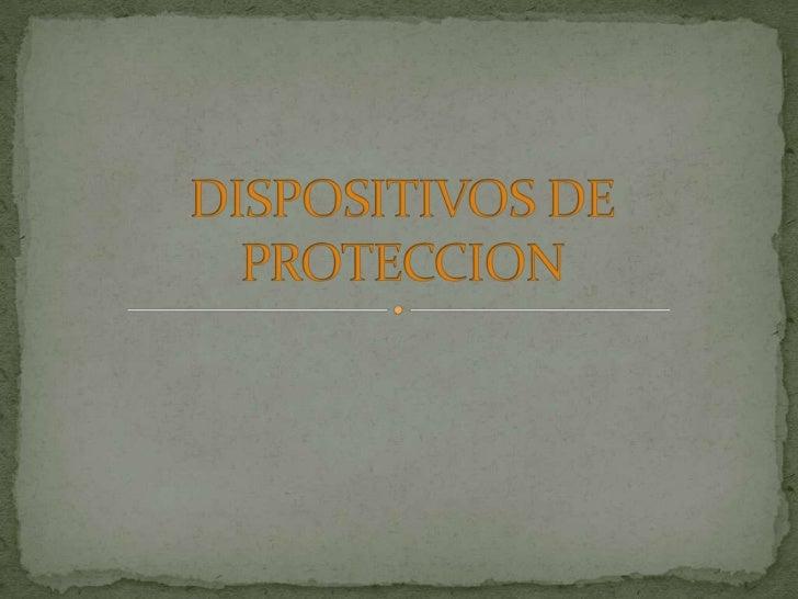 DISPOSITIVOS DE PROTECCION<br />