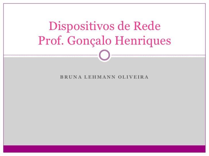 Bruna Lehmann Oliveira<br />Dispositivos de RedeProf. Gonçalo Henriques<br />