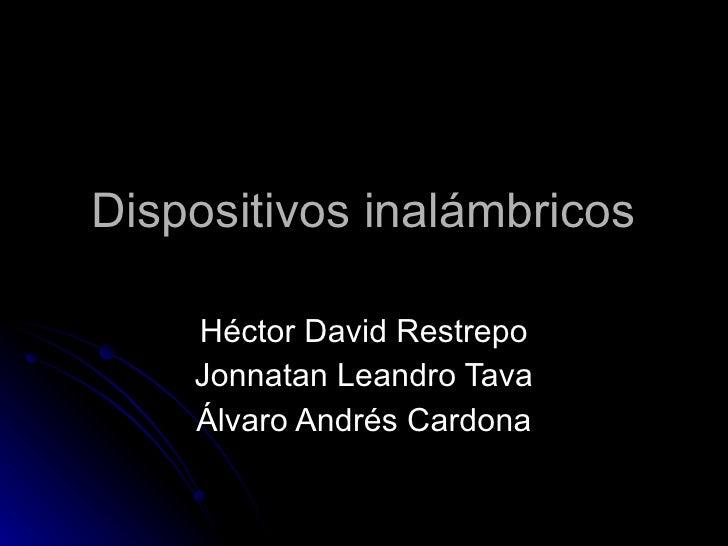 Dispositivos inalámbricos Héctor David Restrepo Jonnatan Leandro Tava Álvaro Andrés Cardona