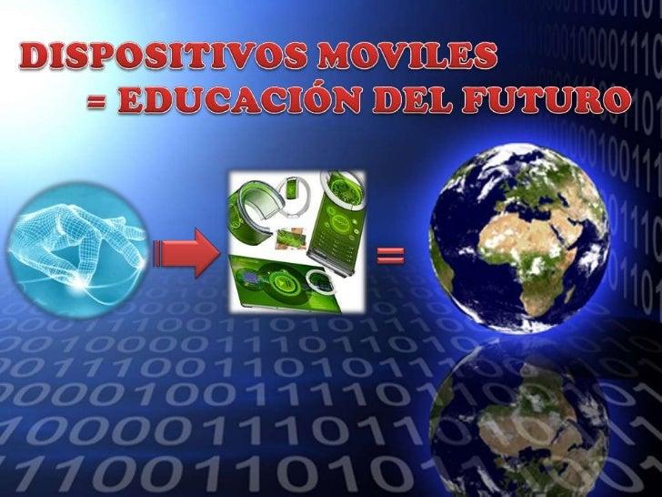 DISPOSITIVOS MOVILES = EDUCACIÓN DEL FUTURO<br />