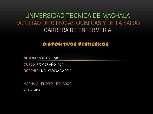 UNIVERSIDAD TECNICA DE MACHALA FACULTAD DE CIENCIAS QUIMICAS Y DE LA SALUD CARRERA DE ENFERMERIA DISPOSITIVOS PERIFERICOS ...