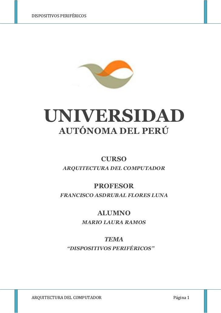 DISPOSITIVOS PERIFÉRICOS     UNIVERSIDAD           AUTÓNOMA DEL PERÚ                            CURSO             ARQUITEC...