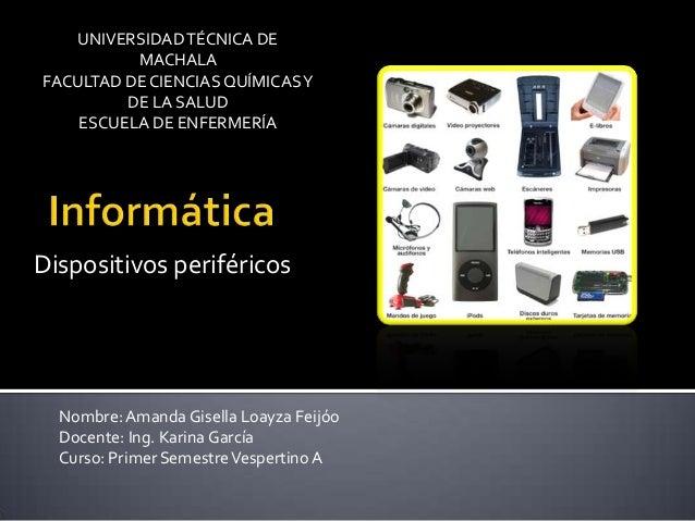 UNIVERSIDAD TÉCNICA DE MACHALA FACULTAD DE CIENCIAS QUÍMICAS Y DE LA SALUD ESCUELA DE ENFERMERÍA  Dispositivos periféricos...