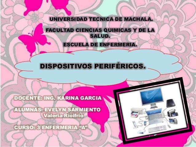 UNIVERSIDAD TECNICA DE MACHALA. FACULTAD CIENCIAS QUIMICAS Y DE LA SALUD. ESCUELA DE ENFERMERIA.  DISPOSITIVOS PERIFÉRICOS...
