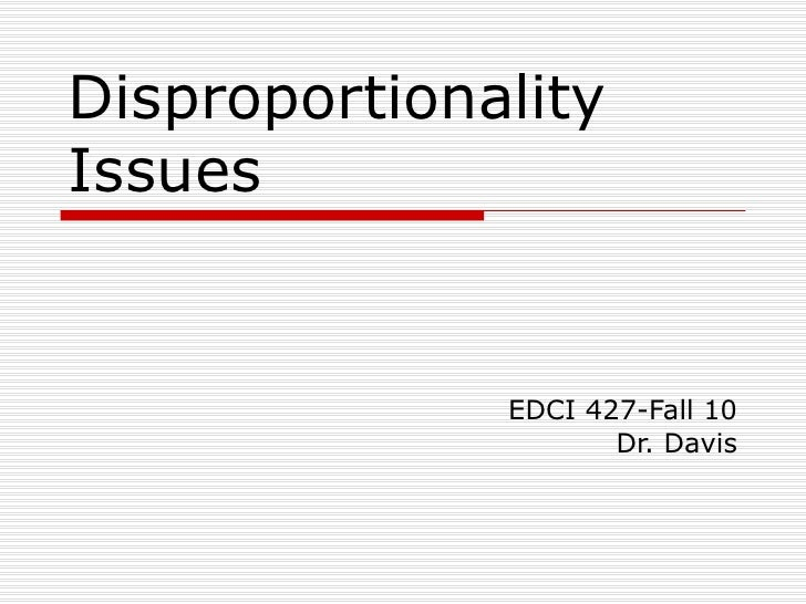Disproportionality Issues  EDCI 427-Fall 10 Dr. Davis