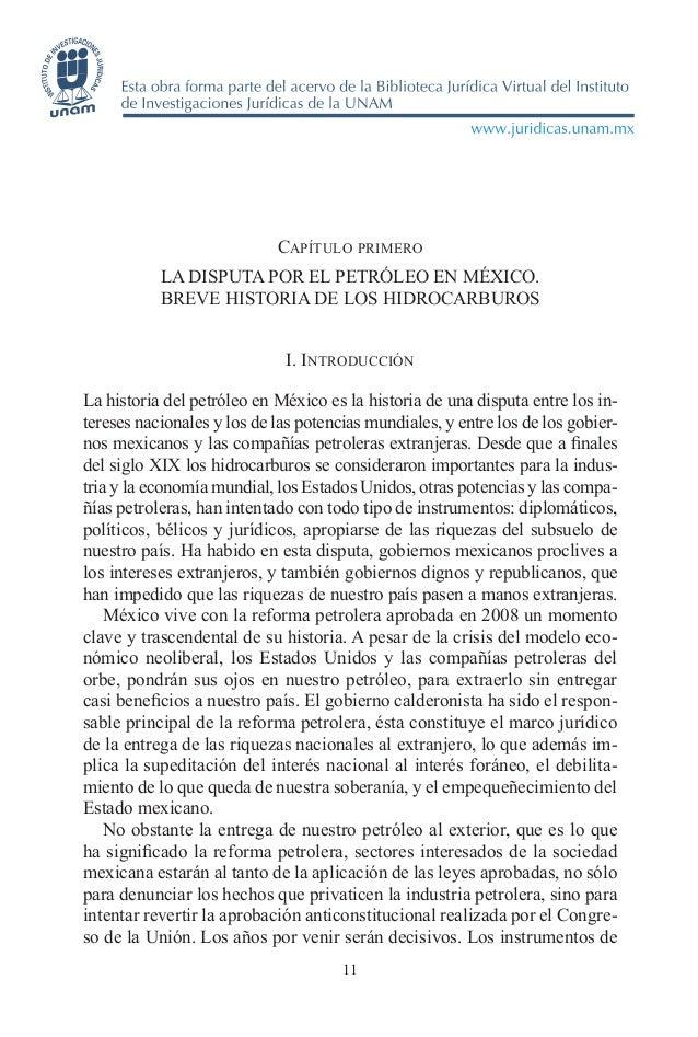 11 Capítulo primero LA DISPUTA POR EL PETRÓLEO EN MÉXICO. BREVE HISTORIA DE LOS HIDROCARBUROS I. Introducción La historia ...