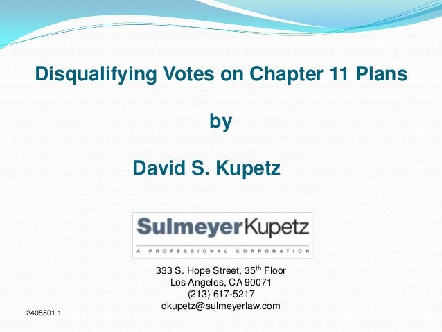 Disqualifying Votes on Chapter 11 Plans by David S. Kupetz 333 S. Hope Street, 35th Floor Los Angeles, CA 90071 (213) 617-...