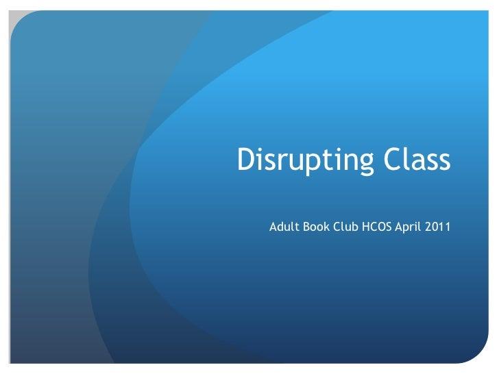 Disrupting Class<br />Adult Book Club HCOS April 2011<br />