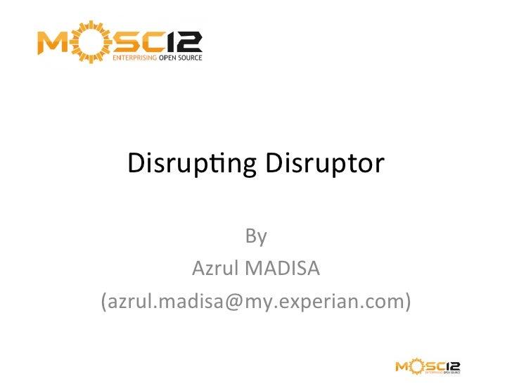 Disrupng Disruptor                   By           Azrul MADISA (azrul.madisa@my.experian.com)