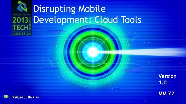 Disrupting Mobile Development: Cloud Tools Version 1.0 MM 72 1