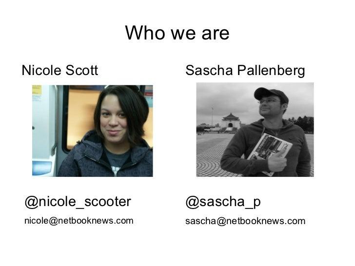 Who we areNicole Scott             Sascha Pallenberg@nicole_scooter          @sascha_pnicole@netbooknews.com   sascha@netb...