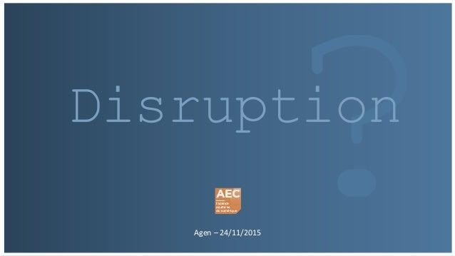 Agen – 24/11/2015 Disruption